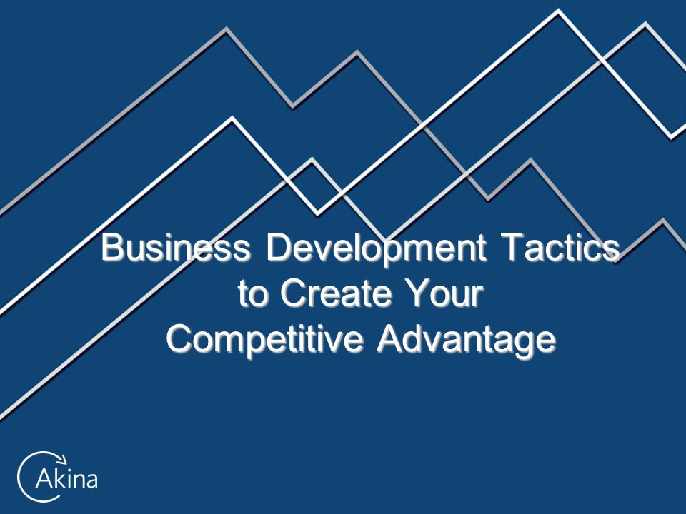 Business Development Tactics to Create Your Competitive Advantage