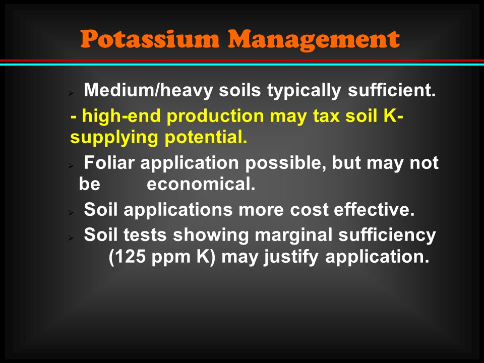 Potassium Management Medium/heavy soils typically sufficient.