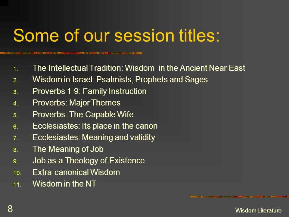 Wisdom Literature 8 Some of our session titles: 1.