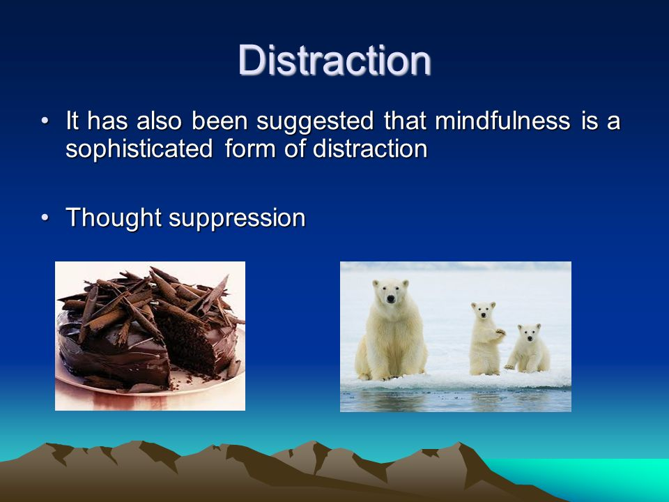 Distraction It has also been suggested that mindfulness is a sophisticated form of distractionIt has also been suggested that mindfulness is a sophist