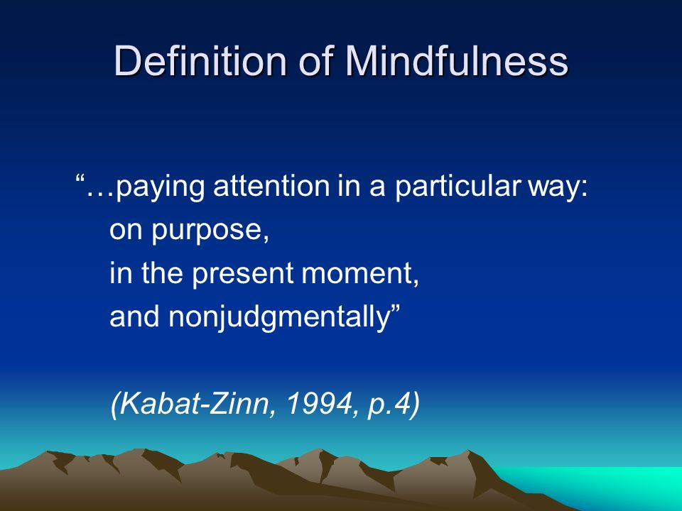 Dimensions Control of attentionControl of attention –Bringing your mind back to the present moment Willing / accepting stanceWilling / accepting stance –Its not primarily about altering a feeling state
