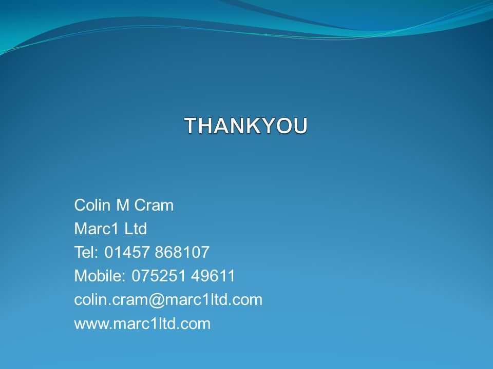 Colin M Cram Marc1 Ltd Tel: 01457 868107 Mobile: 075251 49611 colin.cram@marc1ltd.com www.marc1ltd.com