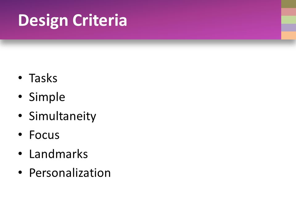 Design Criteria Tasks Simple Simultaneity Focus Landmarks Personalization