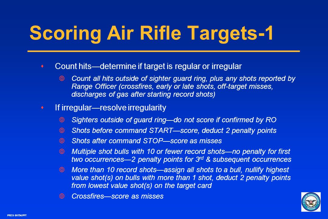 PRES-SH794.PPT Scoring Air Rifle Targets-1 sCount hitsdetermine if target is regular or irregular Count all hits outside of sighter guard ring, plus a