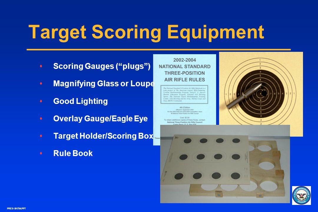 PRES-SH794.PPT Target Scoring Equipment sScoring Gauges (plugs) sMagnifying Glass or Loupe sGood Lighting sOverlay Gauge/Eagle Eye sTarget Holder/Scor