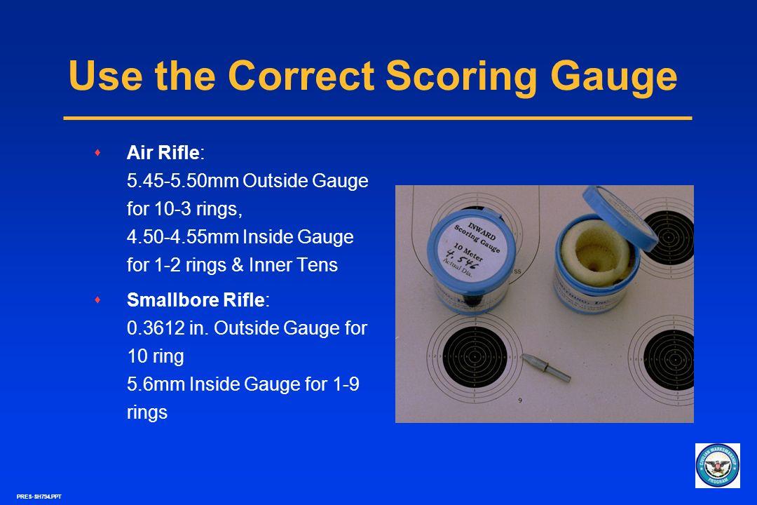 PRES-SH794.PPT Use the Correct Scoring Gauge sAir Rifle: 5.45-5.50mm Outside Gauge for 10-3 rings, 4.50-4.55mm Inside Gauge for 1-2 rings & Inner Tens