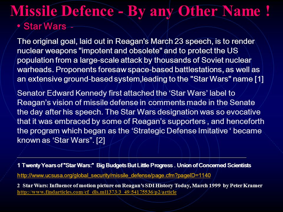 Missile Defence - By any Other Name ! Missile Defence - By any Other Name ! Star Wars Star Wars - The original goal, laid out in Reagan's March 23 spe