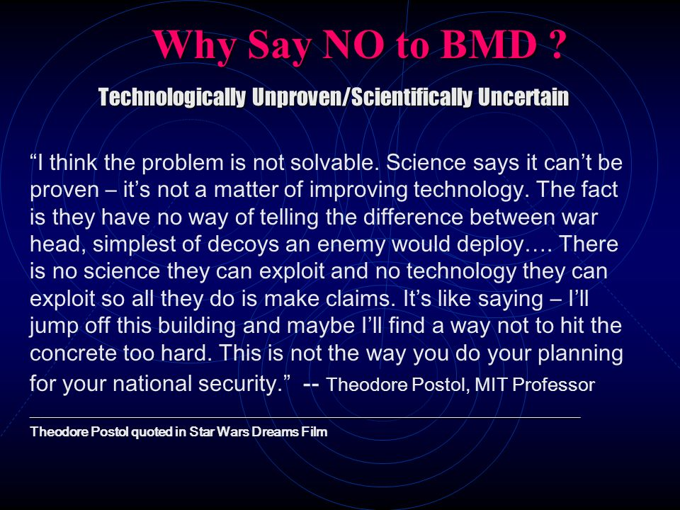 Why Say NO to BMD ? Technologically Unproven/Scientifically Uncertain Technologically Unproven/Scientifically Uncertain ______________________________