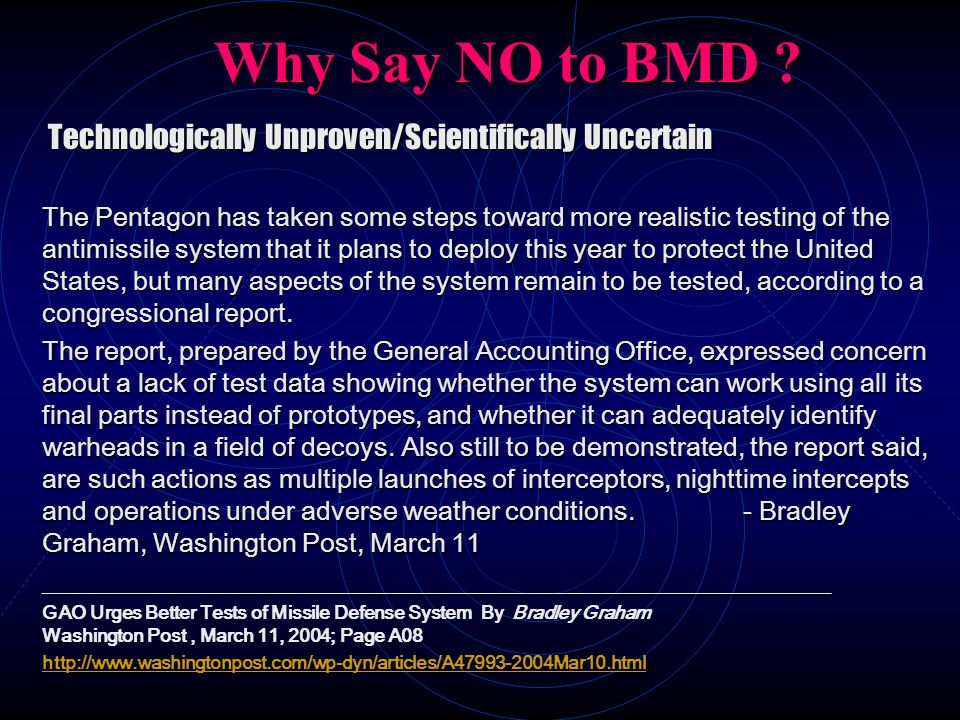Why Say NO to BMD ? Technologically Unproven/Scientifically Uncertain Technologically Unproven/Scientifically Uncertain The Pentagon has taken some st