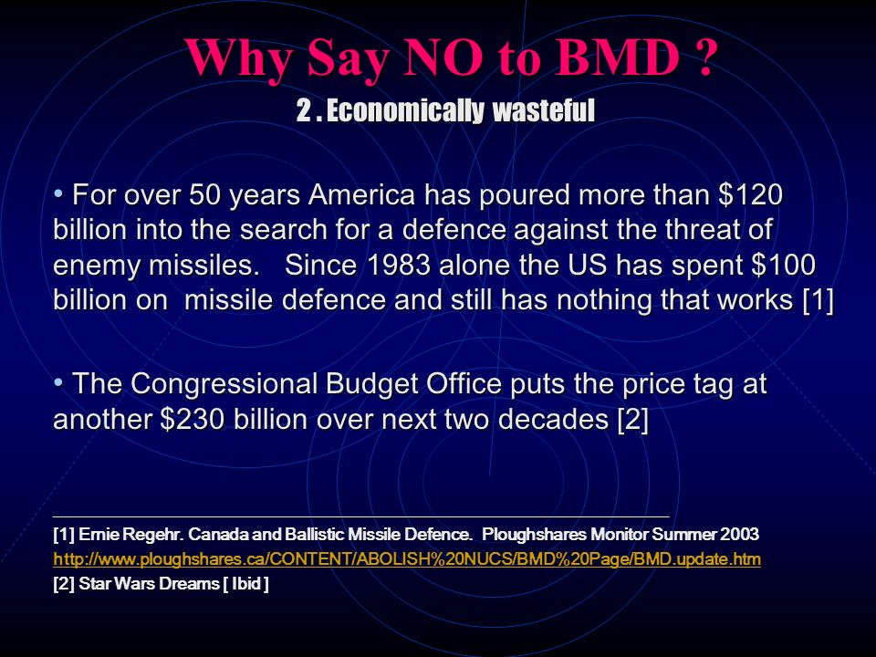 Why Say NO to BMD ? Why Say NO to BMD ? Economically wasteful 2. Economically wasteful For over 50 years America has poured more than $120 billion int