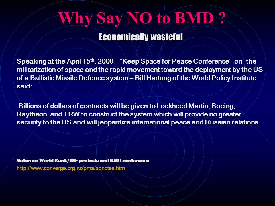 Why Say NO to BMD ? Economically wasteful Speaking at the April 15 th, 2000 – Keep Space for Peace Conference on the militarization of space and the r