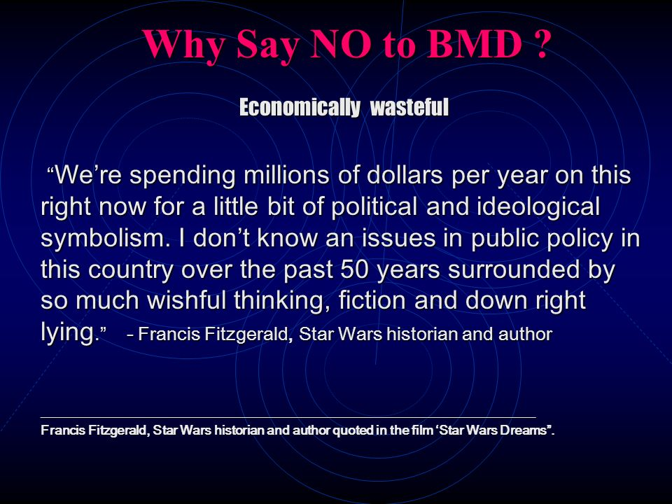Why Say NO to BMD ? Economically wasteful Were spending millions of dollars per year on this right now for a little bit of political and ideological s