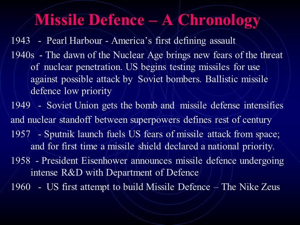 Missile Defence – A Chronology 1943 - Pearl Harbour - Americas first defining assault 1940s - The dawn of the Nuclear Age brings new fears of the thre