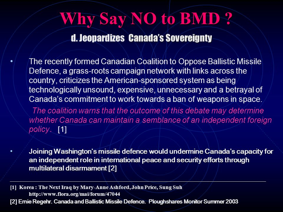Why Say NO to BMD ? Canadas Sovereignty d. Jeopardizes Canadas Sovereignty The recently formed Canadian Coalition to Oppose Ballistic Missile Defence,