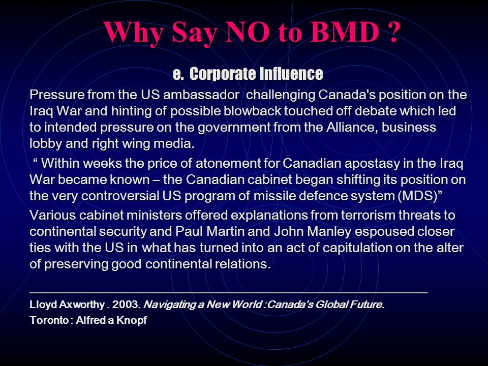 Why Say NO to BMD ? e. Corporate Influence Pressure from the US ambassador challenging Canada's position on the Iraq War and hinting of possible blowb