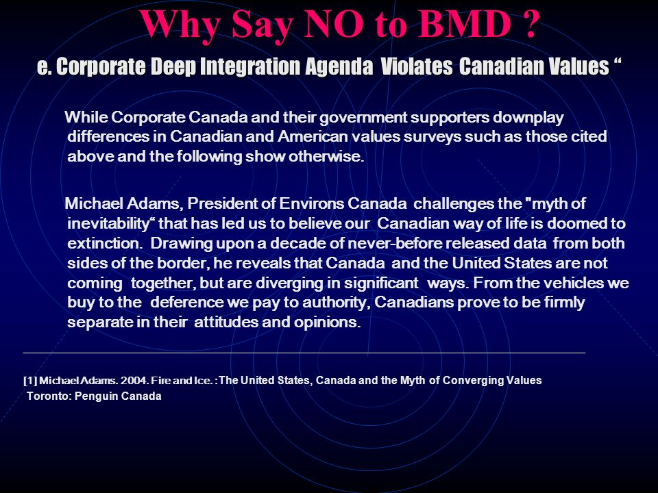 Why Say NO to BMD ? e. Corporate Deep Integration Agenda Violates Canadian Values e. Corporate Deep Integration Agenda Violates Canadian Values While