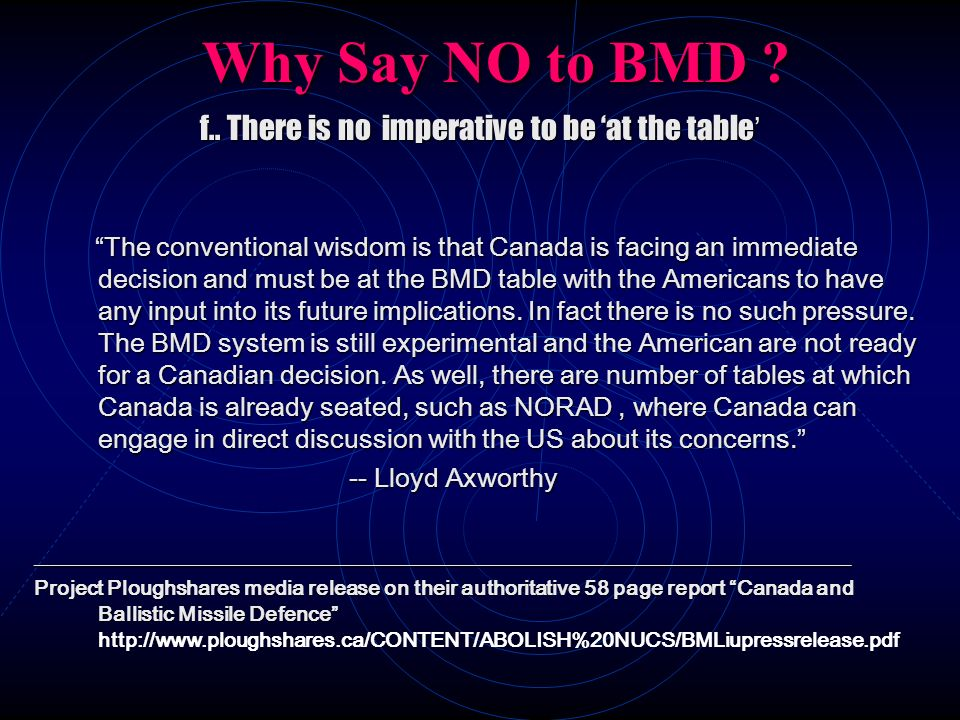 Why Say NO to BMD ? f.. There is no imperative to be at the table f.. There is no imperative to be at the table The conventional wisdom is that Canada