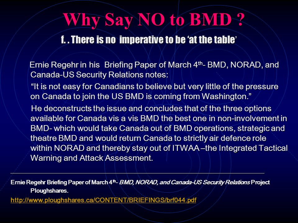 Why Say NO to BMD ? f.. There is no imperative to be at the table f.. There is no imperative to be at the table Ernie Regehr in his Briefing Paper of