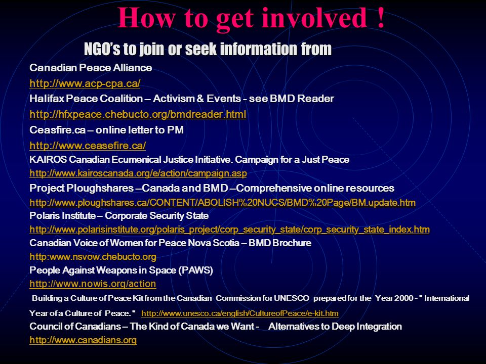 How to get involved ! NGOs to join or seek information from Canadian Peace Alliance http://www.acp-cpa.ca/ Halifax Peace Coalition – Activism & Events