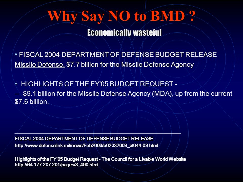 Why Say NO to BMD ? Why Say NO to BMD ? Economically wasteful FISCAL 2004 DEPARTMENT OF DEFENSE BUDGET RELEASE FISCAL 2004 DEPARTMENT OF DEFENSE BUDGE