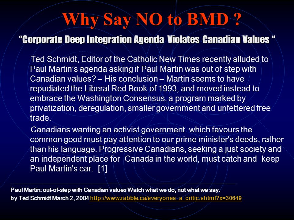 Why Say NO to BMD ? Corporate Deep Integration Agenda Violates Canadian Values Corporate Deep Integration Agenda Violates Canadian Values Ted Schmidt,