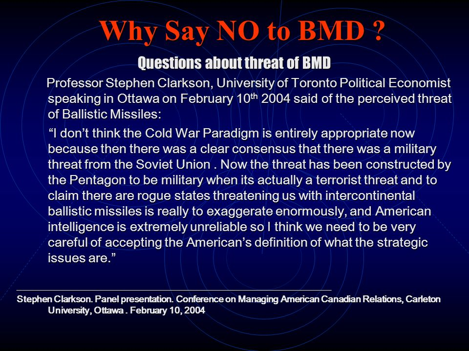 Why Say NO to BMD ? Questions about threat of BMD Professor Stephen Clarkson, University of Toronto Political Economist speaking in Ottawa on February