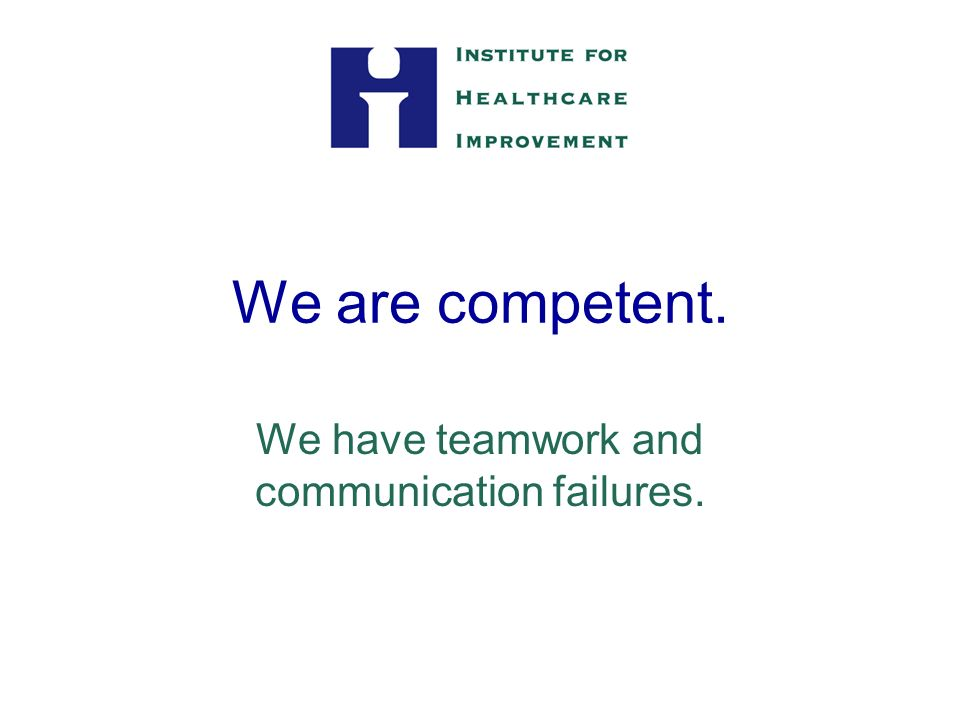 We are competent. We have teamwork and communication failures.