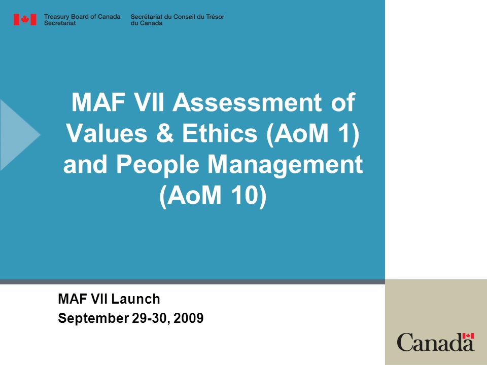 MAF VII Assessment of Values & Ethics (AoM 1) and People Management (AoM 10) MAF VII Launch September 29-30, 2009