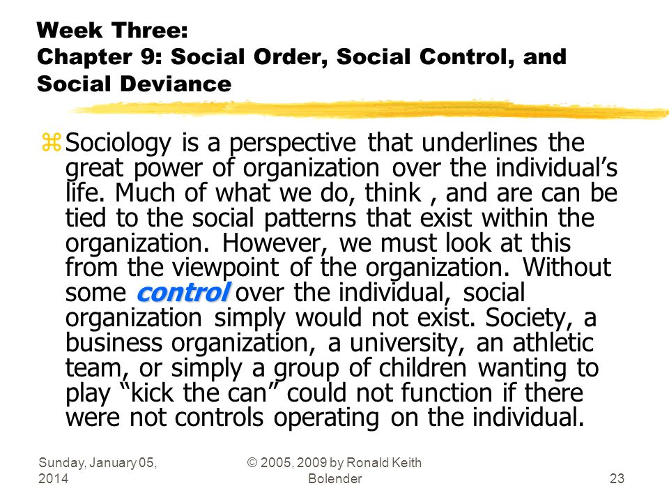 Sunday, January 05, 2014 © 2005, 2009 by Ronald Keith Bolender23 Week Three: Chapter 9: Social Order, Social Control, and Social Deviance control zSoc