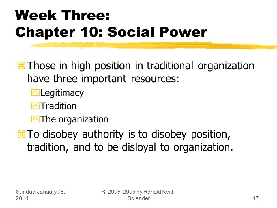 Sunday, January 05, 2014 © 2005, 2009 by Ronald Keith Bolender47 Week Three: Chapter 10: Social Power zThose in high position in traditional organizat