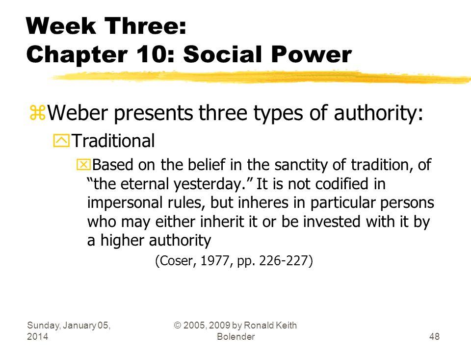 Sunday, January 05, 2014 © 2005, 2009 by Ronald Keith Bolender48 Week Three: Chapter 10: Social Power zWeber presents three types of authority: yTradi