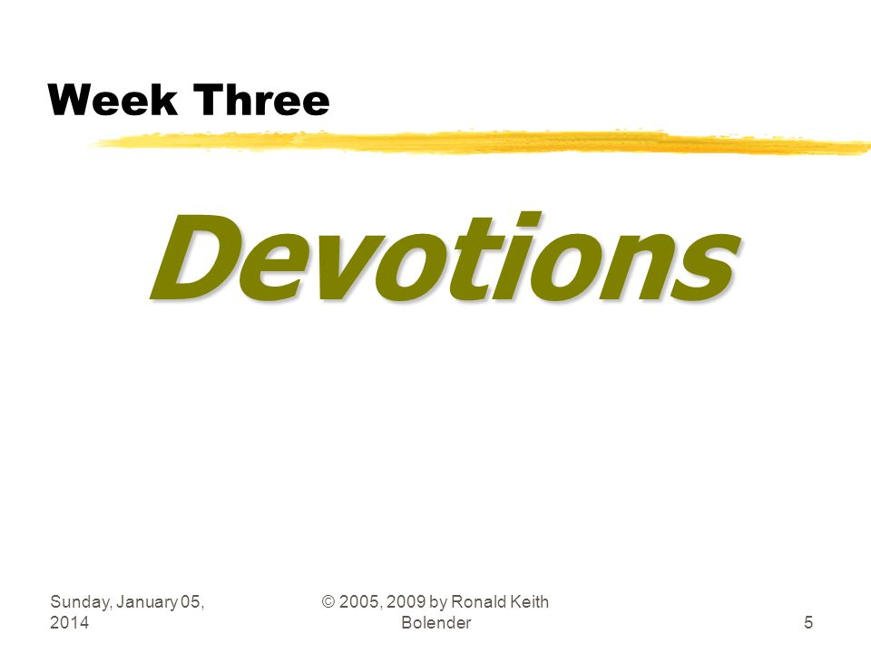 Sunday, January 05, 2014 © 2005, 2009 by Ronald Keith Bolender5 Week Three Devotions