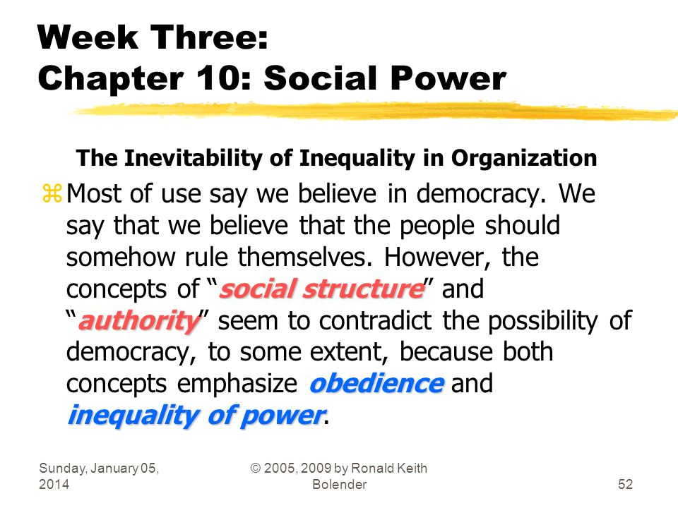 Sunday, January 05, 2014 © 2005, 2009 by Ronald Keith Bolender52 Week Three: Chapter 10: Social Power The Inevitability of Inequality in Organization