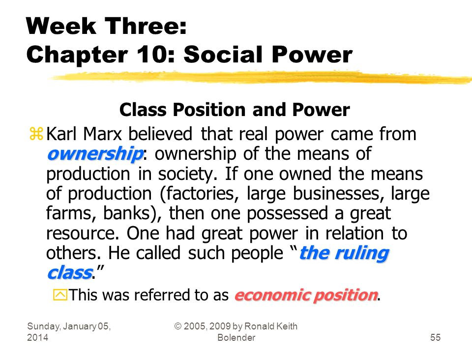 Sunday, January 05, 2014 © 2005, 2009 by Ronald Keith Bolender55 Week Three: Chapter 10: Social Power Class Position and Power ownership the ruling cl