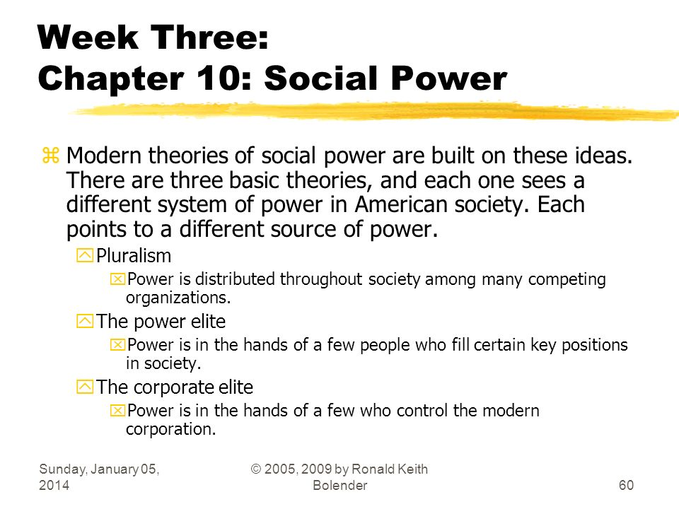 Sunday, January 05, 2014 © 2005, 2009 by Ronald Keith Bolender60 Week Three: Chapter 10: Social Power zModern theories of social power are built on th