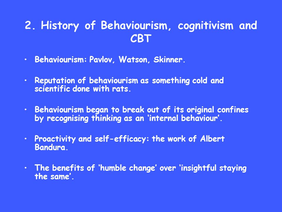 The therapy relationship in behavioural work Behavioural work often processed best by keeping things simple and not being a smart Alec and by keeping things goal-focused.