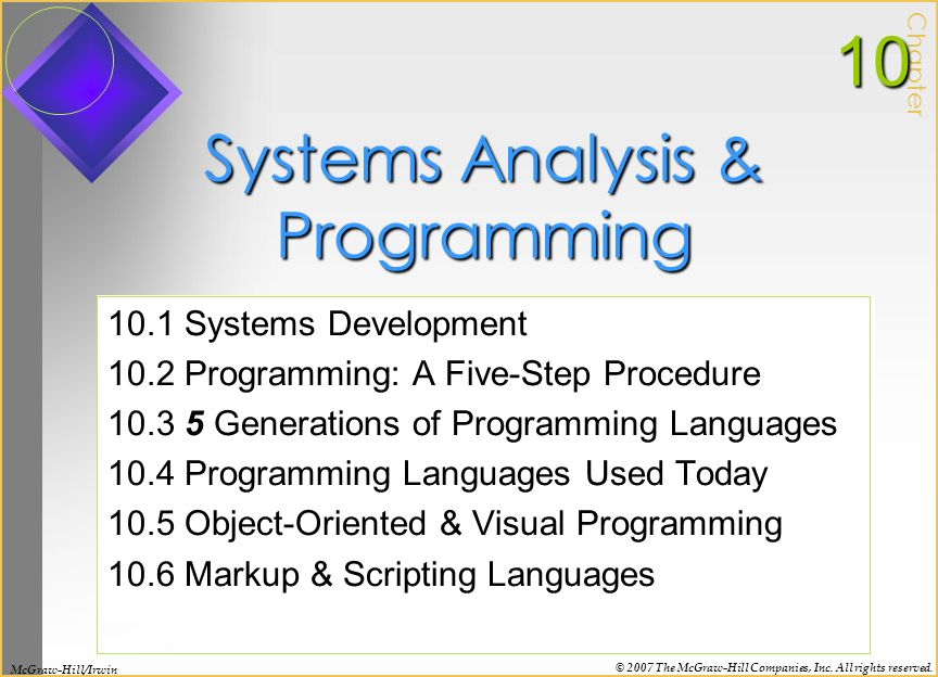 Systems Analysis & Programming 10.1 Systems Development 10.2 Programming: A Five-Step Procedure 10.3 5 Generations of Programming Languages 10.4 Progr