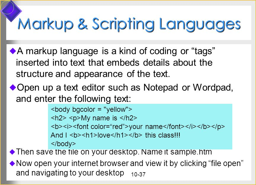 10-37 Markup & Scripting Languages A markup language is a kind of coding or tags inserted into text that embeds details about the structure and appear