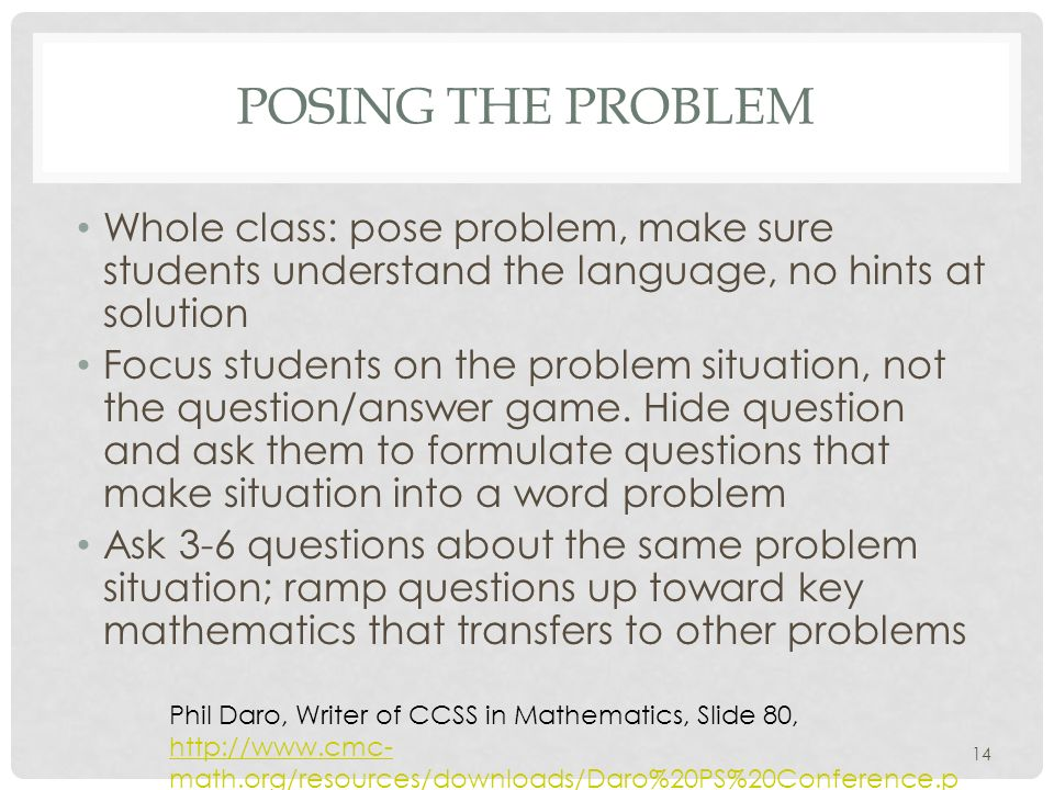 POSING THE PROBLEM Whole class: pose problem, make sure students understand the language, no hints at solution Focus students on the problem situation, not the question/answer game.