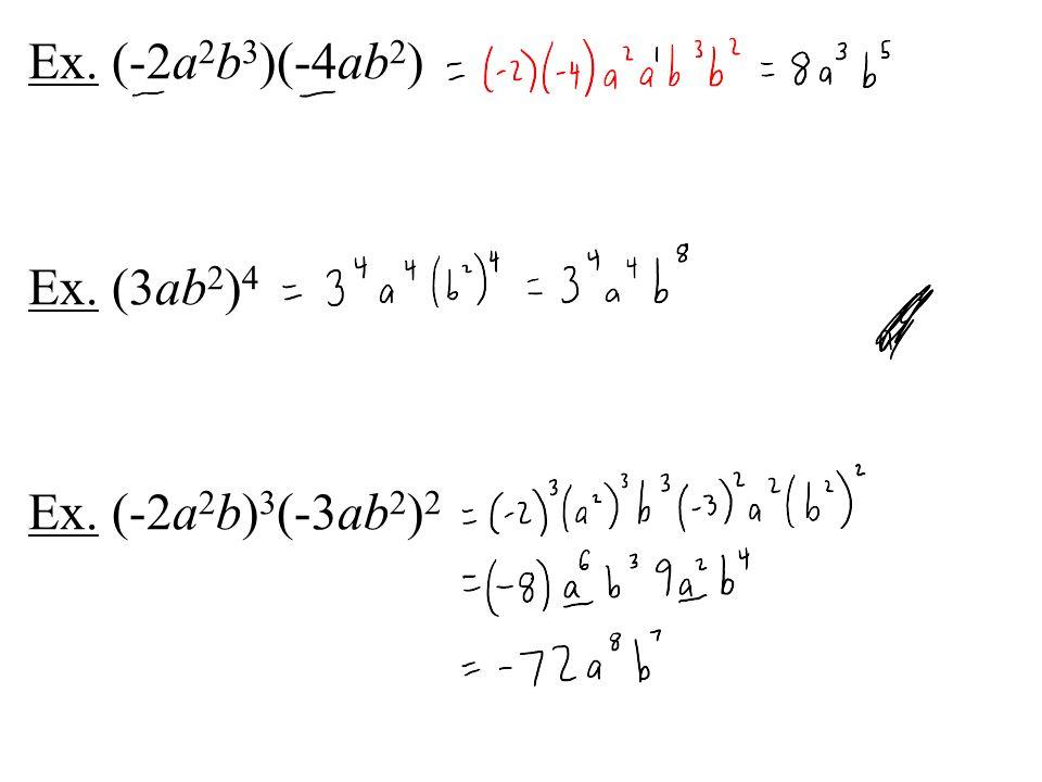 Ex. (-2a 2 b 3 )(-4ab 2 ) Ex. (3ab 2 ) 4 Ex. (-2a 2 b) 3 (-3ab 2 ) 2