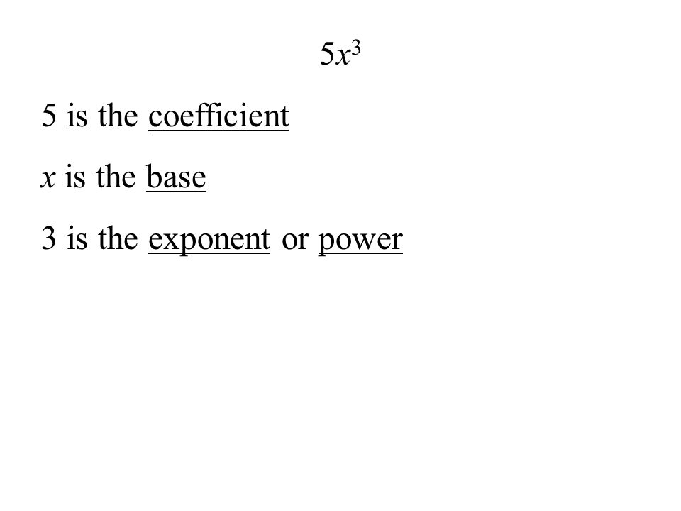 5x35x3 5 is the coefficient x is the base 3 is the exponent or power