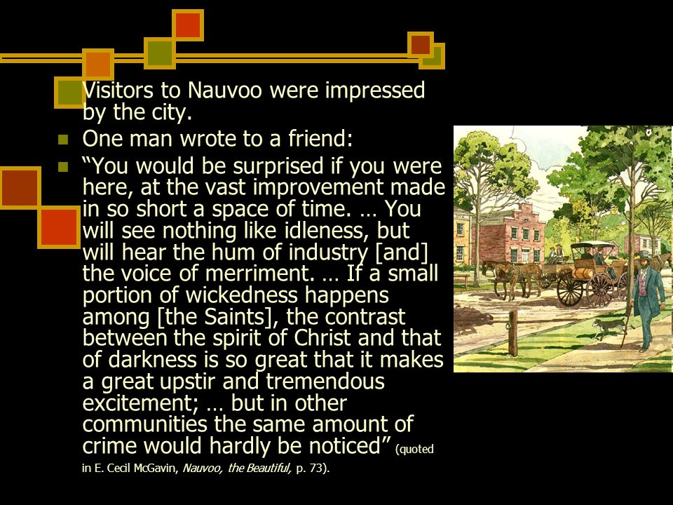 Visitors to Nauvoo were impressed by the city. One man wrote to a friend: You would be surprised if you were here, at the vast improvement made in so