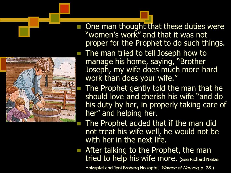 One man thought that these duties were womens work and that it was not proper for the Prophet to do such things. The man tried to tell Joseph how to m