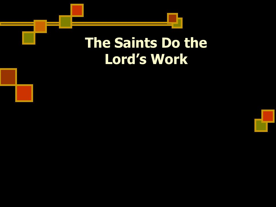 The Saints Do the Lords Work