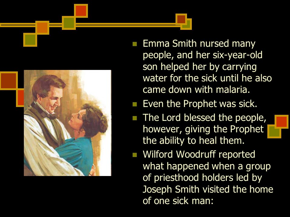 Emma Smith nursed many people, and her six-year-old son helped her by carrying water for the sick until he also came down with malaria. Even the Proph