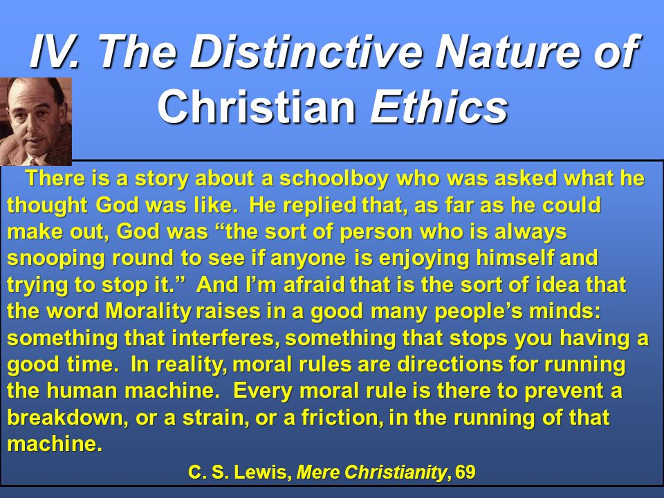 IV. The Distinctive Nature of Christian Ethics There is a story about a schoolboy who was asked what he thought God was like. He replied that, as far