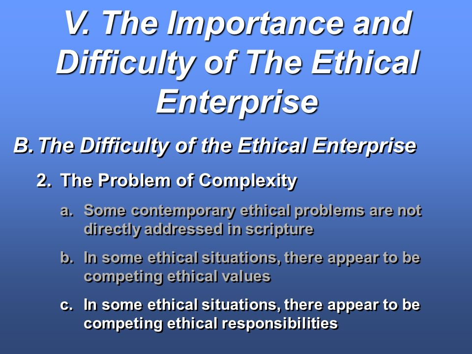 V. The Importance and Difficulty of The Ethical Enterprise B.The Difficulty of the Ethical Enterprise 2.The Problem of Complexity a.Some contemporary