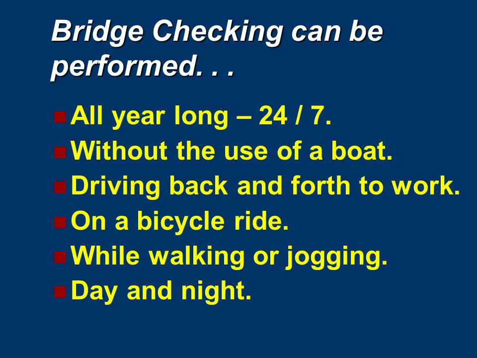 What does it take to be a good Bridge Checker: Detail oriented. A prompt reporter. You take a lot of pride in your work and in report preparation. You
