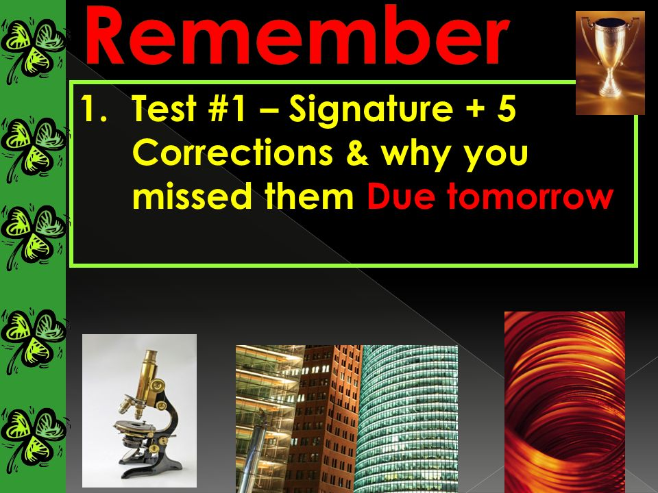 1.Test #1 – Signature + 5 Corrections & why you missed them Due tomorrow