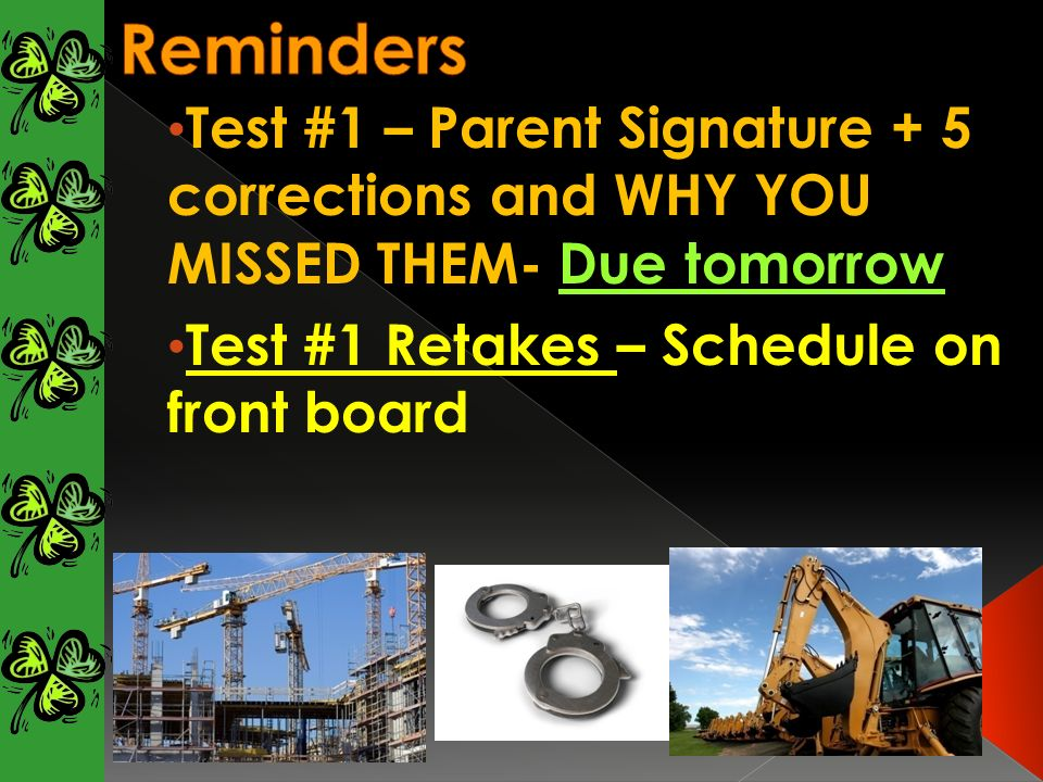 Test #1 – Parent Signature + 5 corrections and WHY YOU MISSED THEM- Due tomorrow Test #1 Retakes – Schedule on front board